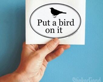 Put a bird on it oval bumper sticker