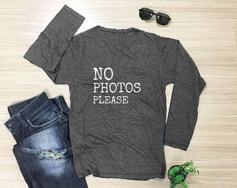 No photos please hipster t shirt blogger t shirt fashion tshirt with saying cool shirt women tshirt men tshirt long sleeve shirt size S M