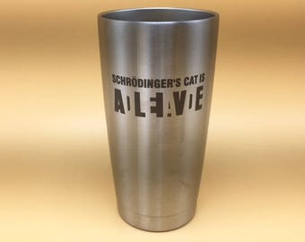 Schrodinger's Cat Is Alive/Dead ~ Custom Etched 20oz insulated tumbler with lid ~