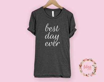 Best Day Ever Shirt | Bridal Shirt, Bridal Shower Gift, Wedding Shirt, Wedding Tank Top, Bridal Tank Top, Bachelorette Party