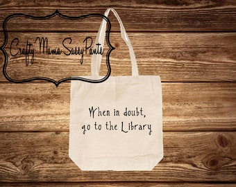 When in doubt, go to the library ~ Library tote ~ Library Bag ~ When in doubt go to the library ~tote bag~Canvas tote~ Harry Potter inspired