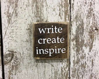 Inspirational Sign Creativity Sign Gift for Artist Gift for Writer Author Teacher Inspirational Quote write create inspire signs gifts for