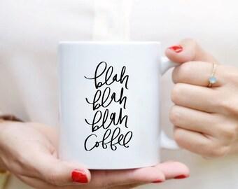Blah Blah Blah Coffee Mug Quote Mug Home Decor Kitchen Decor Hand Lettered Mug Quote Coffee Mug Blah Blah Blah Mug Gift