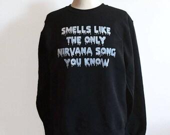 Smells Like The Only Nirvana Song You Know, Nirvana Shirt, Nirvana Sweatshirt, Kurt Cobain, 90s Grunge, Grunge Clothing, Tumblr Clothing