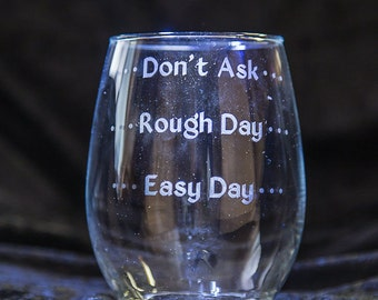 Easy Day Rough Day Don't Ask Etched Wine Glass, 21 oz Wine Glass, Etched Wine Glass