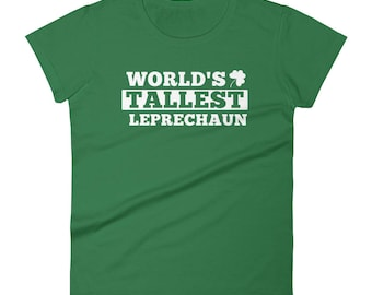 World's Tallest Leprechaun Women's Short Sleeve T-shirt // Funny St. Patrick's Day T Shirt // Cool Leprechaun Shirt // Irish Tee