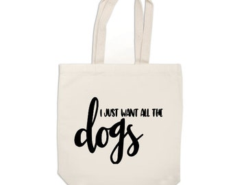 I Just Want All the Dogs Dog Lover Funny Canvas Tote Bag Market Pouch Grocery Reusable Recycle Go Green Eco Friendly Jenuine Crafts