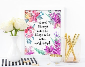 Digital print - good things come to those who work hard - watercolor print - floral print - inspirational print - instant download