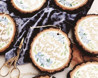 Custom Hand lettered Wood Ornaments | Hand Painted Wood Slice Rounds | Bridesmaids Gifts | Bridesmaid Proposal | Calligraphy Gifts