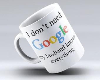Google Coffee Mug, Google Coffee Cup, Google, Coffee Mug,   I don't need Google my husband knows everything, Coffee Mug