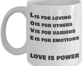 Love is Power, Loving Others and Various Emotions on 11 ounce ceramic white mug