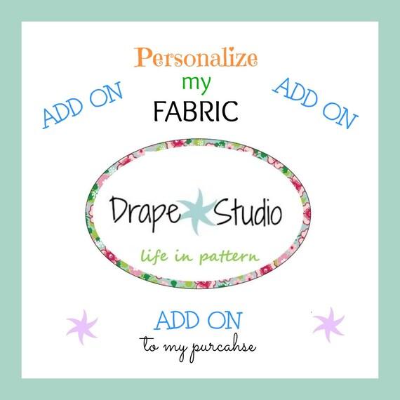 Add On purchase to PERSONALIZE a  Drape Studio Fabric Design