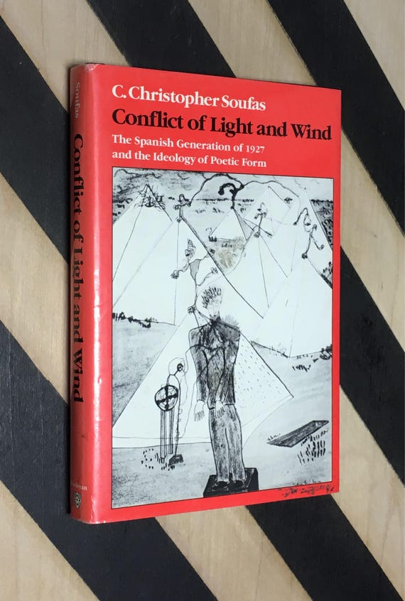 Conflict of Light and Wind: The Spanish Generation of 1927 and the Ideology of Poetic Form by C. Christopher Soufas (1989) hardcover book