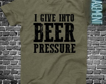 beer drinking shirt - i give into beer pressure - funny drinking shirts  MDS-025
