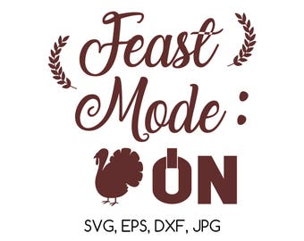 Feast Mode On SVG, EPS, dxf, jpg digital cut file for Silhouette or Cricut