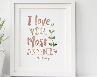I love you. Most ardently - Pride and Prejudice Print - Mr. Darcy Quotes - Jane Austen Quotes - Hand Lettered - Literary Quotes