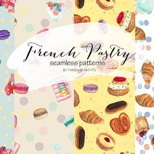 Watercolor Seamless Patterns - French Pastries, Macaron, Eclair, Croissant, Pate a choux, Tarte, Torte, Sweets, Dessert, Instant Download