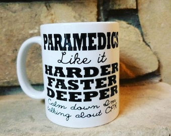 Paramedics (or EMTS) Like It Harder, Faster, Deeper Ceramic Coffee Mug... Choose from 5 Mug Styles. Dishwasher & microwave safe!