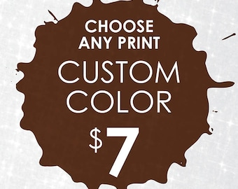 Custom Color, Choose Any Print, Printable Download, Instant Download