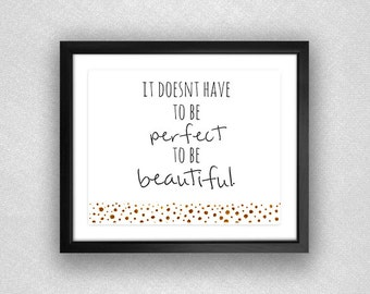 """Hand-Painted Gold Polka Dot """"It Doesn't Have to be Perfect to be Beautiful"""" Printable. 8x10."""