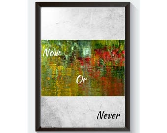 Motivational Inspirational Quote Wall Art Home Decoration Now or Never Digital download Instant print A4