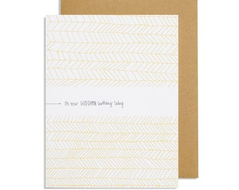 It's Your Goddam Birthday Today—Sarcastic Hand Drawn Greeting Card with Yellow Chevron Motif