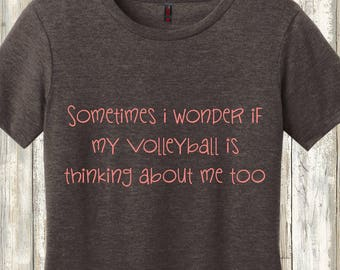 Volleyball Slogan shirt does my volleyball think about me too?
