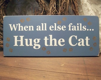 Hug the Cat Funny Wood Sign - Plaque - Wall Decor - Pet  Lover - Kittens