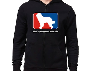 If it ain't a Great Pyrenees it's just a dog Zip Hoodie