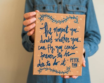 Canvas Quote: The moment you doubt whether you can fly, you cease forever to be able to do it. by J.M. Barrie. Peter Pan quote. Handpainted