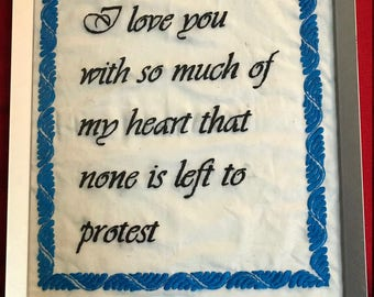 I love you with so much of my heart that none is left to protest - embroidery