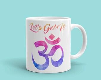 Ceramic mug with quote, iinspirational mug, yoga mug, let's get it om, om mug,Women empowerment