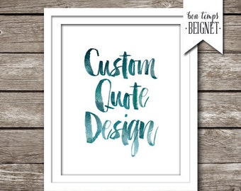 Custom Quote Design, Printable, Custom Design Quote, Custom typography, Custom Quote Design, Personalized Print