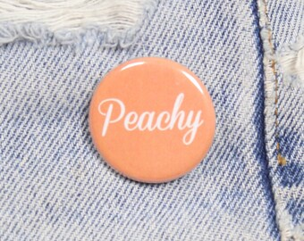 Peachy 1.25 Inch Pin Back Button Badge
