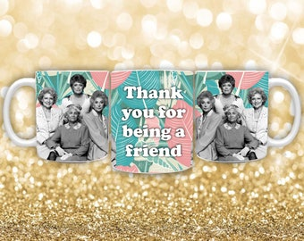Golden Girls Coffee Mug with PRIORITY SHIPPING! Thank You for Being a Friend Coffee Mug, Rose, Dorothy, Blanche Mug, 11oz. Coffee Mug