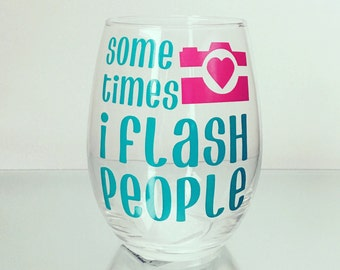 1- Sometimes I Flash People Stemless Wine Glass, Photographer Gift, Photography Glass, Friend Gift, Sassy Wine Glass