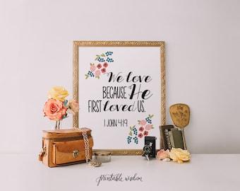 INSTANT DOWNLOAD Bible Verse Printable, flowers Scripture Print wall art decor anniversary wedding art inspirational quote - 1 John 4:19