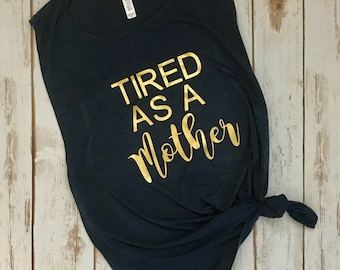 """Womens """"Tired as a Mother"""" shirt."""