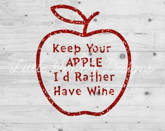 BUY 2 GET 1 FREE, keep your apple svg, i'd rather have wine, teacher appreciation, teacher gift, cut file, dxf, jpeg, one child at a time