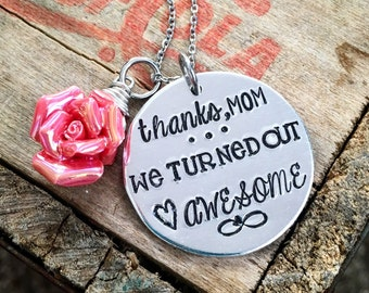 Thanks Mom, We Turned Out Awesome Necklace, Mother's Day Gift, Gift for Mom, Thank You Mom gift ,Flower Necklace, hand stamped jewelry