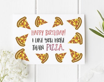Funny Birthday Card Pizza Theme / I like you more than Pizza card / Funny card / Friend card / Sister birthday card / Brother Birthday card
