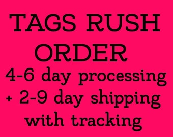 TAG RUSH ORDER 4-6 day processing + 2-9 day shipping with tracking