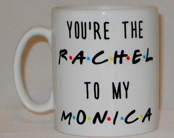 You're The Rachel To My Monica Friends Mug Can Personalise Funny  Friendship TV Parody Gift