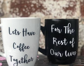 Coffee Mug - His and Hers - Lets have coffee together for the Rest of Our Lives