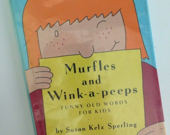 1985 Murfles and Wink-a-Peeps: Funny Old Words for Kids by Susan Kelz Sperling - Illustrated by Tom Bloom
