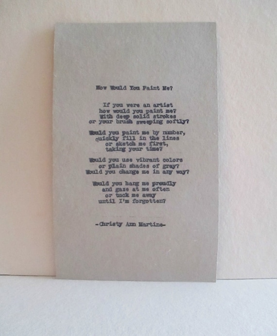 Poetry - Gifts for Artist - Art Decor - Literary Gift - How Would You Paint Me? Poem- Hand Typed by Christy Ann Martine
