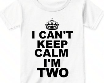 Toddler Girl Birthday Shirt, I Can't Keep Calm Im Two Shirt, Boy Toddler Birthday, Second Birthday Shirt Boy, 2nd Birthday Shirt For Girls