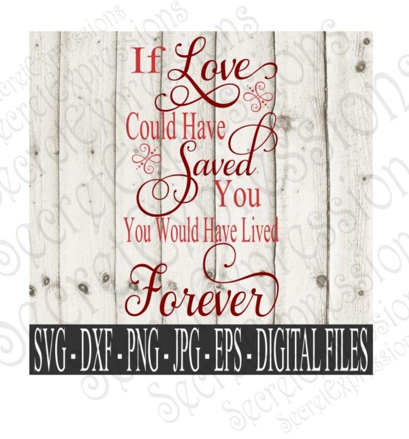 Download If Love Could Have Saved You Svg Sympathy Digital File SVG