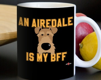 Airedale Mug | An Airedale is my BFF | Funny Airedale gift