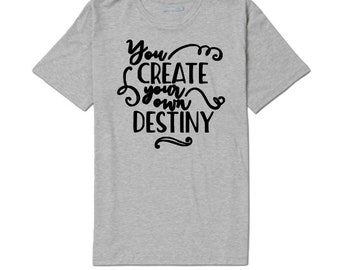 You Create Your Own Destiny Inspirational Unisex T Shirt Many Sizes Colors Custom Gift Jenuine Crafts
